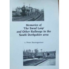 "Memories of ""The Swad Loop"" and Other Railways in the South Derbyshire area (Baumgartner)"