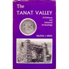 The Tanat Valley. Its Railways and Industrial Archaeology (Wren)