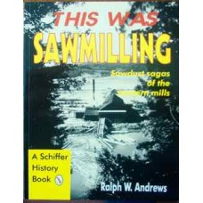 This Was Sawmilling. Sawdust sagas of the western mills (Andrews)