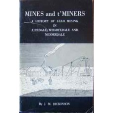 Mines and t'Miners. A History Of Lead Mining In Airedale, Wharfdale and Nidderdale (Dickinson)