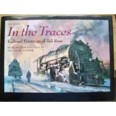 In The Traces. Railroad Paintings of Ted Rose (Rose)