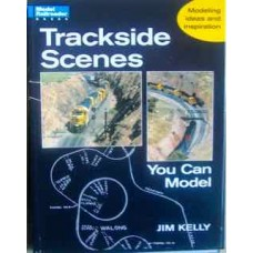 Trackside Scenes You Can Model (Kelly)