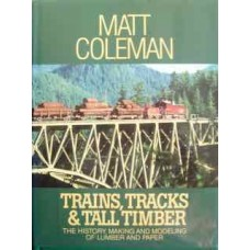 Trains, Tracks & Tall Timber. The History, Making and Modeling Of Lumber and Paper (Coleman)