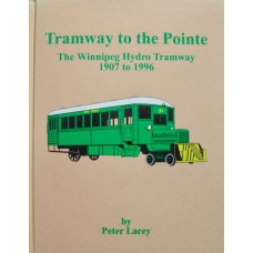 Tramway to the Pointe. The Winnipeg Hydro Tramway 1907-1996 (Lacey)
