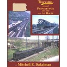 Trackside Around Pennsylvania 1957-1989 with Al Holtz (Dakelman)