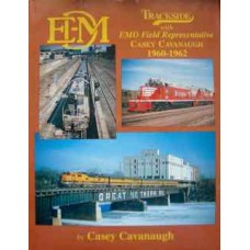 Trackside with EMD Field Representative Casey Cavanaugh 1960-1962 (Cavanaugh)