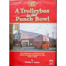 A Trolleybus to the Punch Bowl. The Trolleybuses and Routes of the South Lancashire Transport Co Ltd 1930 to 1958 (Taylor)