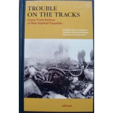Trouble On The Tracks. Grand Trunk Railway of New England Tragedies (Holt)