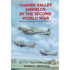 Thames Valley Airfields In The Second World War (Brooks)