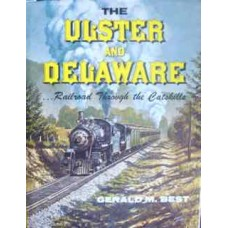The Ulster And Delaware...Railroad Through the Catskills (Best)