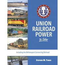 Union Railroad Power In Color. Including the McKeesport Connecting Railroad (Timko)