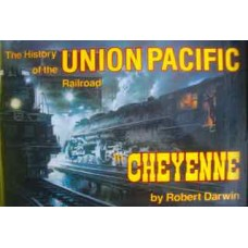 The History of the Union Pacific Railroad in Cheyenne (Darwin)