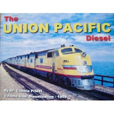 The Union Pacific Diesel Volume One: Dieselization-1959 (Priest)