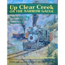 Up Clear Creek On The Narrow Gauge. Modeling the Colorado & Southern (Brunk)