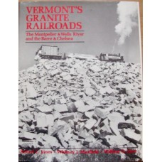 Vermont's Granite Railroads. The Montpelier & Wells River and the Barre & Chelsea (Jones)