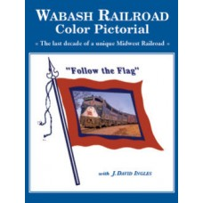 Wabash Railroad Color Pictorial: The Last Decade of a Unique Midwest Railroad (Ingles)