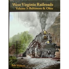 West Virginia Railroads Volume 3: Baltimore & Ohio (Withers)
