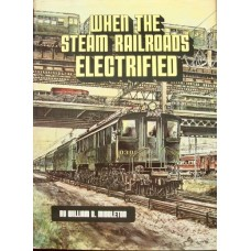 When The Steam Railroads Electrified (Middleton) 1st