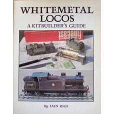 Whitemetal Locos. A Kitbuilder's Guide (Rice)