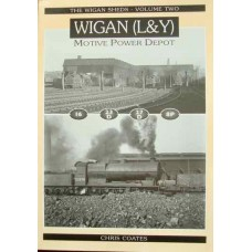 The Wigan Sheds Volume Two: Wigan (L&Y) Motive Power Depot (Coates)