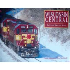 Wisconsin Central. Railroad Success Story (Dobnick)