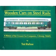 Wooden Cars on Steel Rails. A History of the Crossen Car Companies, Cobourg, Ontario (Rafuse)