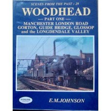 Woodhead Part One. Manchester London Road, Gorton, Guide Bridge, Glossop and the Longdendale Valley (Johnson) SFTP 29 Part 1