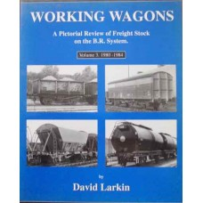 Working Wagons. A Pictorial Review of Freight Stock on the BR System Volume 3: 1980-1984 (Larkin)