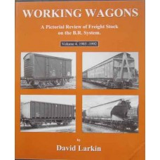 Working Wagons. A Pictorial Review of Freight Stock on the BR System Volume 4: 1985-1992 (Larkin)