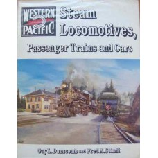 Western Pacific Steam Locomotives, Passenger Trains and Cars (Dunscomb)