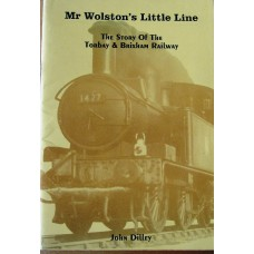 Mr Wolston's Little Line - The Story of the Torbay & Brixham Railway (Dilley)