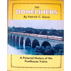 The Domeliners. A Pictorial History of the Penthouse Trains (Dorin)