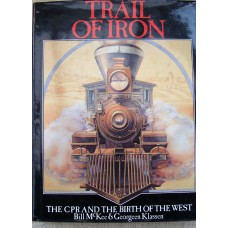 Trail of Iron The CPR and the Birth of the West (McKee)