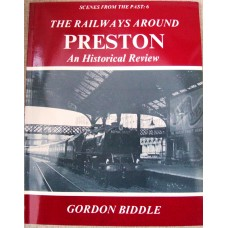 The Railways Around Preston An Historical Review-Scenes From the Past 6 (Biddle)