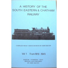 A History Of The South Eastern & Chatham Railway Volume 1 1812-1845 (Hilton)