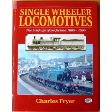Single Wheeler Locomotives The Brief Age of Perfection, 1885-1900 (Fryer)
