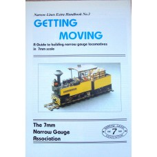 Getting Moving. Narrow Lines Extra Handbook No. 3  A Guide to building narrow gauge locomotives in 7mm scale (Various)