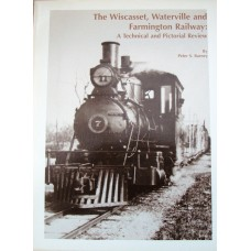 The Wiscasset, Waterville and Farmington Railway. A Technical and Pictorial Review (Barney)
