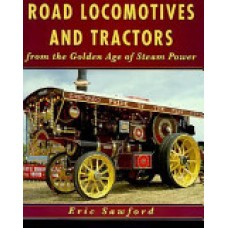 Road Locomotives and Tractors From the Golden Age of Steam Power (Sawford)