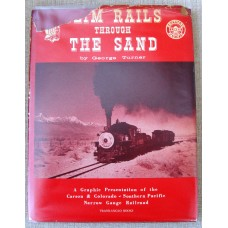 Slim Rails Through The Sand A Graphic Presentation of the Carson and Colorado-Southern Pacific Narrow Gauge Railroad (Turner)