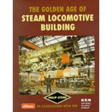 The Golden Age of Steam Locomotive Building (Atkins)