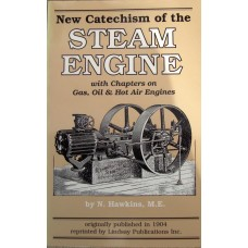 New Catechism of the Steam Engine With Chapters on Gas, Oil and Hot Air Engines (Hawkins)