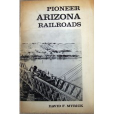 Pioneer Arizona Railroads (Myrick)