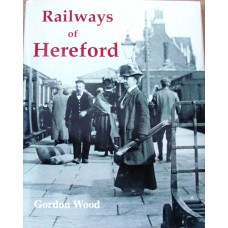 Railways of Hereford. A Study of the Historical Development and Operation of Railways in the City (Wood)