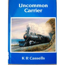 Uncommon Carrier. The History of the Wellington and Manawatu Railway Company, 1882-1908 (Cassells)