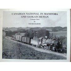 Canadian National in Manitoba and Saskatchewan Volume 1 (Maiers)