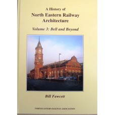 A History of North Eastern Railway Architecture Volume 3: Bell and Beyond (Fawcett)