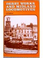 Derby Works and Midland Locomotives. The Story of the Works, Its Men, and the Locomotives They Built (Radford)
