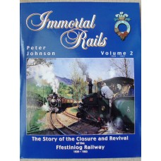 Immortal Rails Volume 2: 1964-1983. The Story of the Closure and Revival of the Ffestiniog Railway 1939-1983. (Johnson)