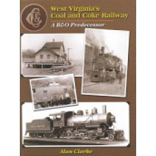 West Virginia's Coal & Coke Railway. A B & O Predecessor (Clarke)